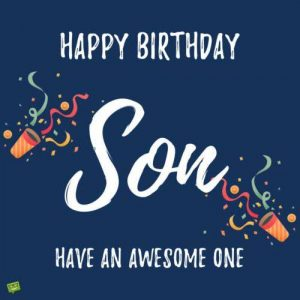 40+ Best Happy Birthday Son Wishes (Quotes, Status, Greetings, Messages) 4