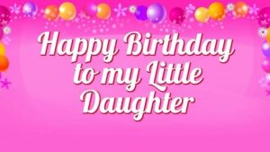 40+ Best Happy Birthday Daughter Wishes (Quotes, Status, Greetings, Messages) 3
