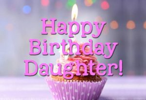 40+ Best Happy Birthday Daughter Wishes (Quotes, Status, Greetings, Messages) 2