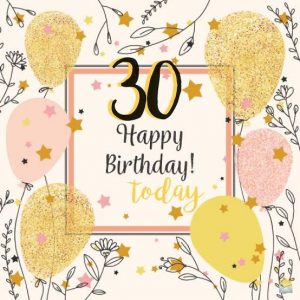 40+ Best Happy 30th Birthday Wishes (Quotes, Status, Greetings, Messages) 8