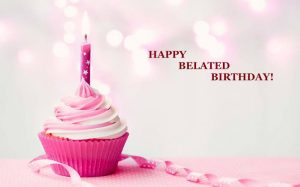 40+ Best Happy Belated Birthday Wishes (Quotes, Status, Greetings, Messages) 2